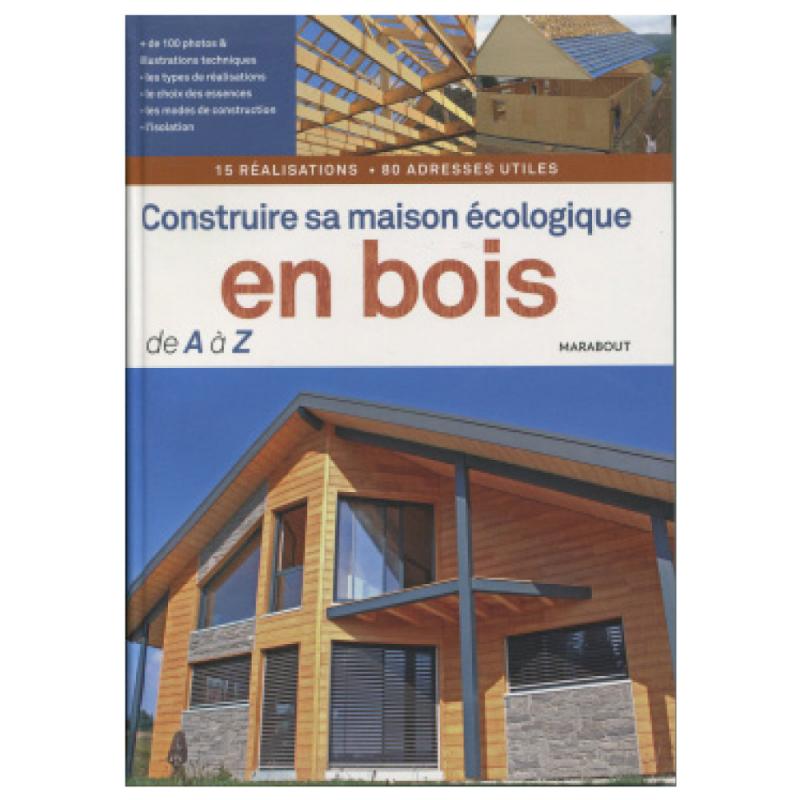Construire sa maison écologique en bois de AàZ